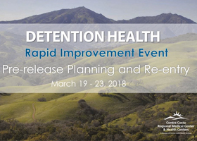 Contra Costa Detention Health Pre-release Planning & Re-entry Rapid Improvement Event
