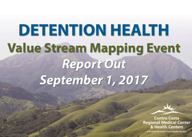 Contra Costa Detention Health Value Stream Mapping Report Out